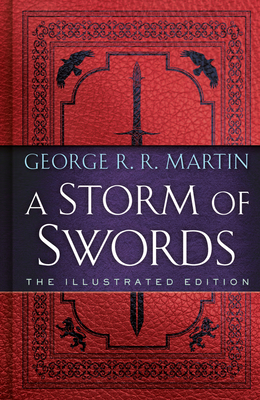 A Storm of Swords: The Illustrated Edition: The Illustrated Edition (A Song of Ice and Fire Illustrated Edition #3) Cover Image