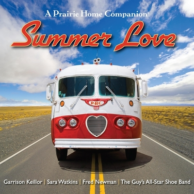 Summer Love Lib/E: Garrison Keillor and the Cast of a Prairie Home Companion Cover Image
