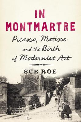 In Montmartre: Picasso, Matisse and the Birth of Modernist Art Cover Image
