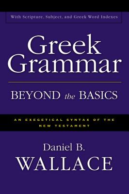 Greek Grammar Beyond the Basics: An Exegetical Syntax of the New Testament Cover Image