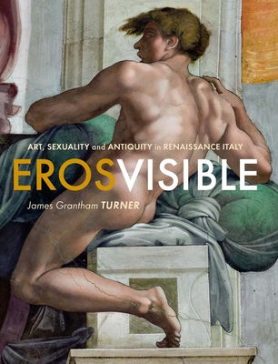 Eros Visible: Art, Sexuality and Antiquity in Renaissance Italy Cover Image