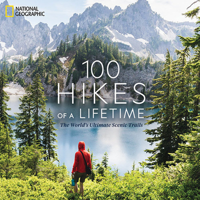 100 Hikes of a Lifetime: The World's Ultimate Scenic Trails Cover Image