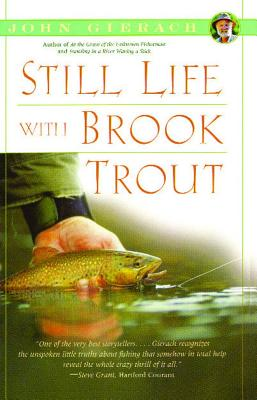 Still Life with Brook Trout (John Gierach's Fly-fishing Library) Cover Image