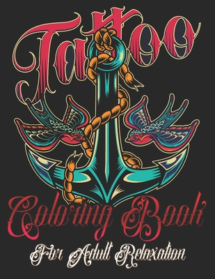 Tattoo Coloring Book for Adults Relaxation: Awesome and Relaxing Ultimate Tattoo Colouring Pages for Grown-Ups, Women & Men-Stress Relief Modern Patte Cover Image