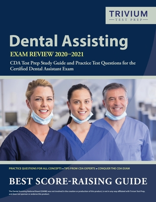 Dental Assisting Exam Review 2020-2021: CDA Test Prep Study Guide and Practice Test Questions for the Certified Dental Assistant Exam Cover Image