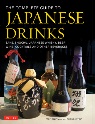 The Complete Guide to Japanese Drinks: Sake, Shochu, Japanese Whisky, Beer, Wine, Cocktails and Other Beverages Cover Image