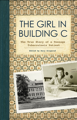 The Girl in Building C: The True Story of a Teenage Tuberculosis Patient Cover Image