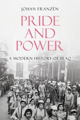 Pride and Power: A Modern History of Iraq Cover Image