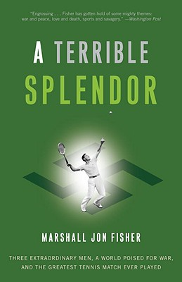 A Terrible Splendor: Three Extraordinary Men, a World Poised for War, and the Greatest Tennis Match Ever Played Cover Image
