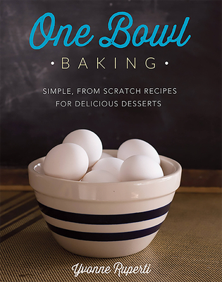 One Bowl Baking: Simple, From Scratch Recipes for Delicious Desserts Cover Image