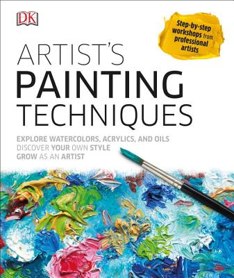 Artist's Painting Techniques: Explore Watercolors, Acrylics, and Oils; Discover Your Own Style; Grow as an Art Cover Image