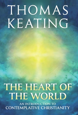 The Heart of the World: An Introduction to Contemplative Christianity Cover Image