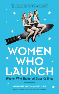 Women Who Launch: The Women Who Shattered Glass Ceilings (Strong Women, Women Biographies, from the Bestselling Author of Women of Means Cover Image