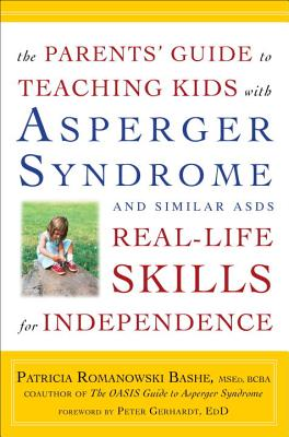 The Parents' Guide to Teaching Kids with Asperger Syndrome and Similar Asds Real-Life Skills for Independence Cover