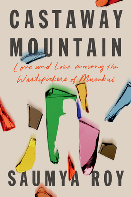 Castaway Mountain: Love and Loss Among the Wastepickers of Mumbai Cover Image