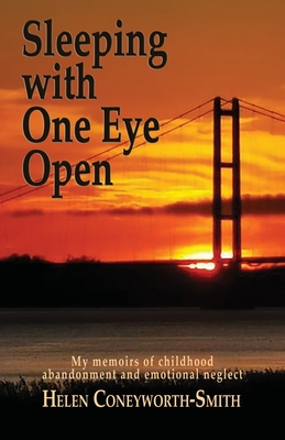 Sleeping with one eye open: My memoirs of childhood abandonment and emotional neglect Cover Image
