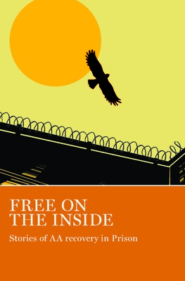 Free on the Inside: Stories of AA Members Inside and Outside Prison Walls Cover Image
