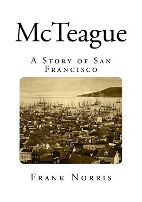 an analysis of the novel mcteague by frank norris He is the author of the novels of frank norris, the novels of theodore dreiser:   study, and twentieth-century american literature naturalism: an  interpretation  vandover and the brute | mcteague | the octopus | collected  essays more.