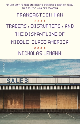 Transaction Man: Traders, Disrupters, and the Dismantling of Middle-Class America Cover Image