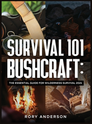 Survival 101 Bushcraft: The Essential Guide for Wilderness Survival 2021 Cover Image