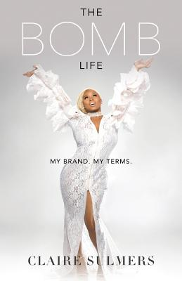 The Bomb Life: My Brand. My Terms. Cover Image