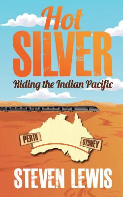 Hot Silver - Riding the Indian Pacific Cover Image