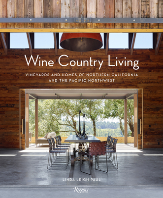Wine Country Living: Vineyards and Homes of Northern California and the Pacific Northwest Cover Image