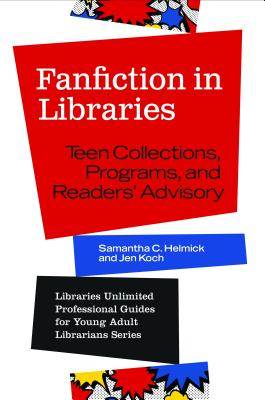 Fanfiction in Libraries: Teen Collections, Programs, and Readers' Advisory (Libraries Unlimited Professional Guides for Young Adult Libr) Cover Image