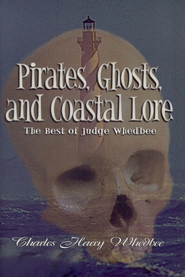 Pirates, Ghosts, and Coastal Lore: The Best of Judge Whedbee Cover Image