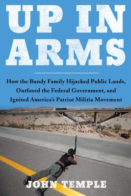 Up in Arms: How the Bundy Family Hijacked Public Lands, Outfoxed the Federal Government, and Ignited America's Patriot Militia Mov Cover Image