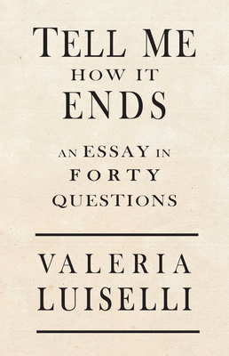 Tell Me How It Ends: An Essay in 40 Questions Cover Image