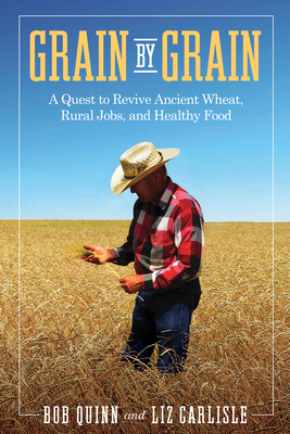 Grain by Grain: A Quest to Revive Ancient Wheat, Rural Jobs, and Healthy Food Cover Image