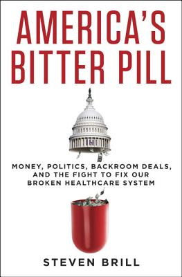 America's Bitter Pill: Money, Politics, Backroom Deals, and the Fight to Fix Our Broken Healthcare System Cover Image
