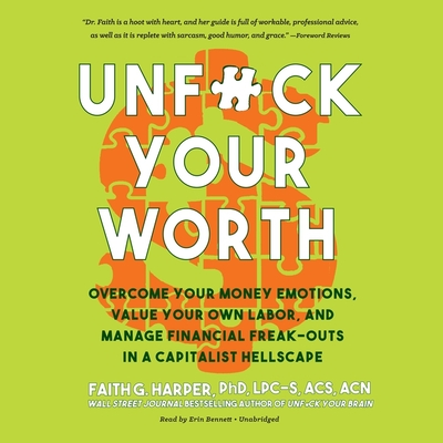 Unf*ck Your Worth Lib/E: Overcome Your Money Emotions, Value Your Own Labor, and Manage Financial Freak-Outs in a Capitalist Hellscape Cover Image