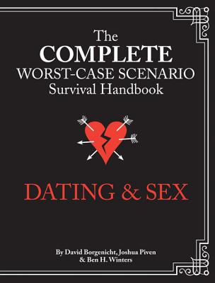 The Worst-Case Scenario Survival Handbook: Dating & Sex (Worst Case Scenario) Cover Image