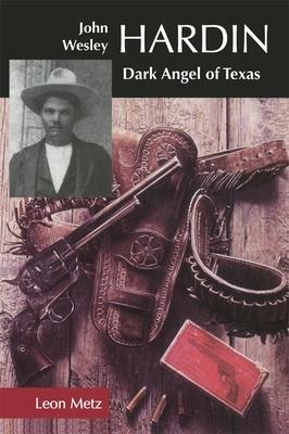 John Wesley Hardin: Dark Angel of Texas Cover Image