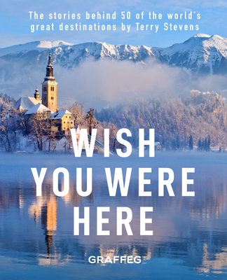 Wish You Were Here: The Stories Behind 50 of the World's Great Destinations Cover Image