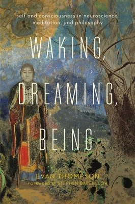Waking, Dreaming, Being: Self and Consciousness in Neuroscience, Meditation, and Philosophy Cover Image