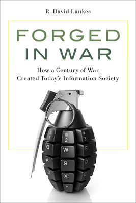 Forged in War: How a Century of War Created Today's Information Society Cover Image