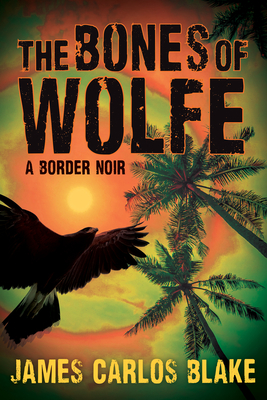 The Bones of Wolfe: A Border Noir Cover Image