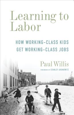 Learning to Labor: How Working-Class Kids Get Working-Class Jobs (Legacy Editions) Cover Image