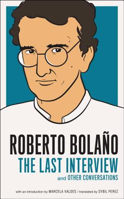 Roberto Bolano: The Last Interview: And Other Conversations Cover Image