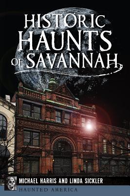 Historic Haunts of Savannah (Haunted America) Cover Image