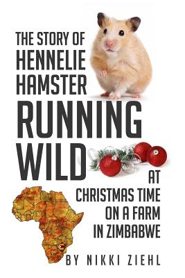 The Story of Hennelie Hamster Running Wild at Christmas Time on a Farm in Zimbabwe Cover