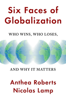 Six Faces of Globalization: Who Wins, Who Loses, and Why It Matters Cover Image