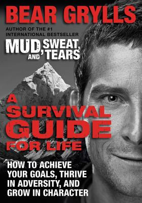 A Survival Guide for Life: How to Achieve Your Goals, Thrive in Adversity, and Grow in Character Cover Image