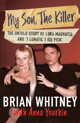 My Son, The Killer: The Untold Story of Luka Magnotta and 1 Lunatic 1 Ice Pick Cover Image