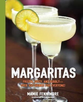 Margaritas: Frozen, Spicy, and Bubbly - Over 100 Drinks for Everyone! (Mexican Cocktails, Cinco de Mayo Beverages, Specific Cocktails, Vacation Drinking) (The Art of Entertaining) Cover Image