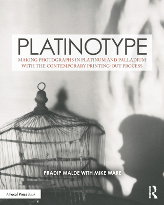 Platinotype: Making Photographs in Platinum and Palladium with the Contemporary Printing-Out Process (Contemporary Practices in Alternative Process Photography) Cover Image
