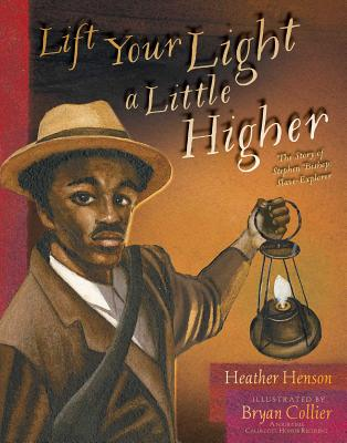 Lift Your Light a Little Higher: The Story of Stephen Bishop: Slave-Explorer Cover Image